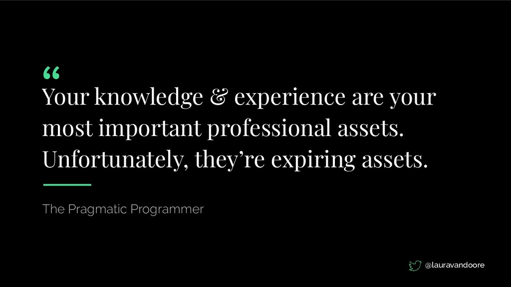 Your knowledge & experience are your most impor...