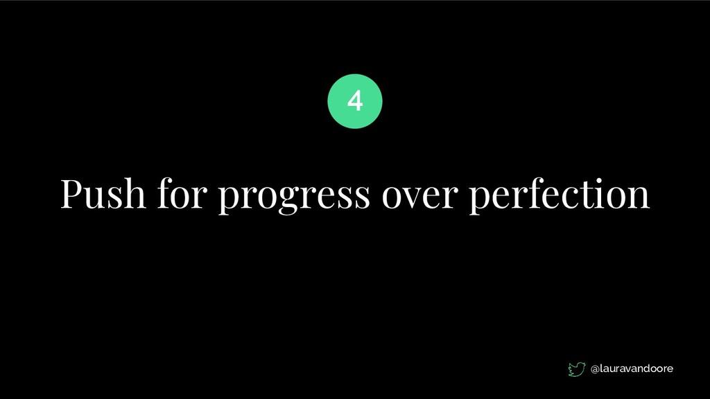 Push for progress over perfection 4 @lauravando...