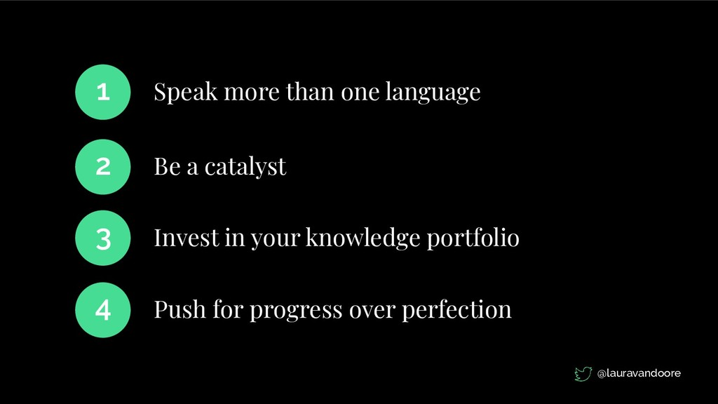 Speak more than one language 1 Be a catalyst 2 ...