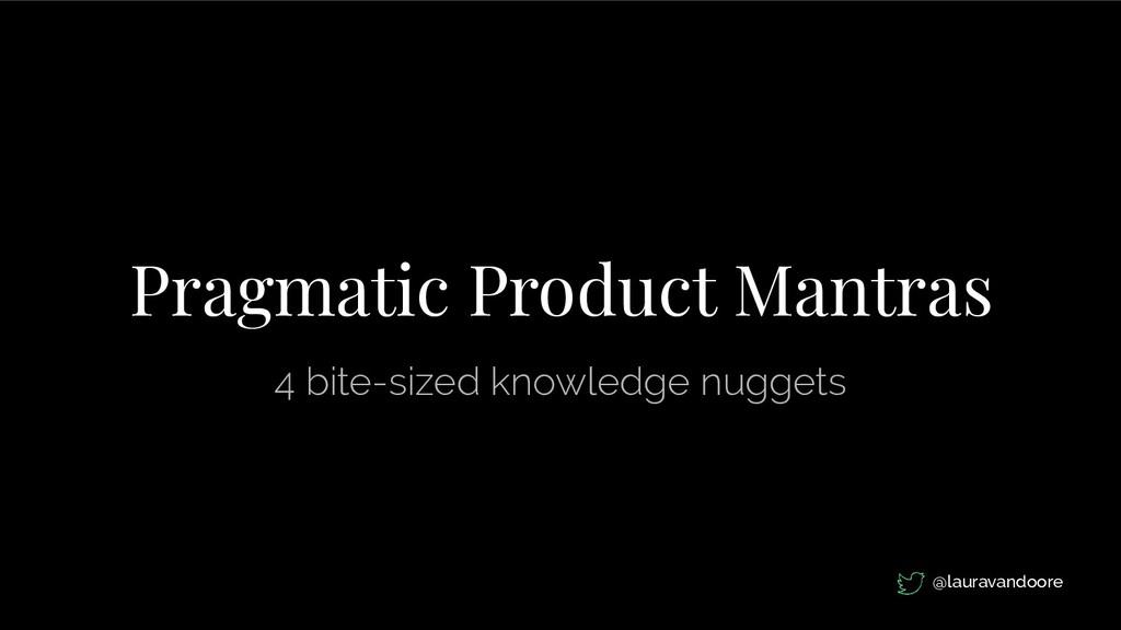 Pragmatic Product Mantras 4 bite-sized knowledg...