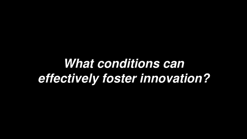What conditions can effectively foster innovati...