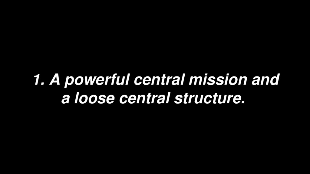 1. A powerful central mission and a loose centr...