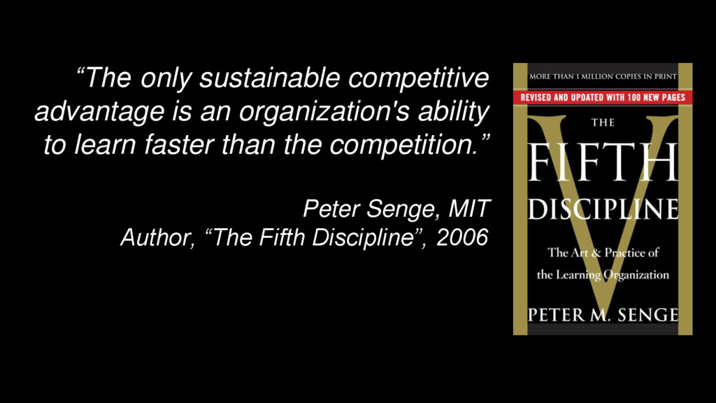 """The only sustainable competitive advantage is ..."