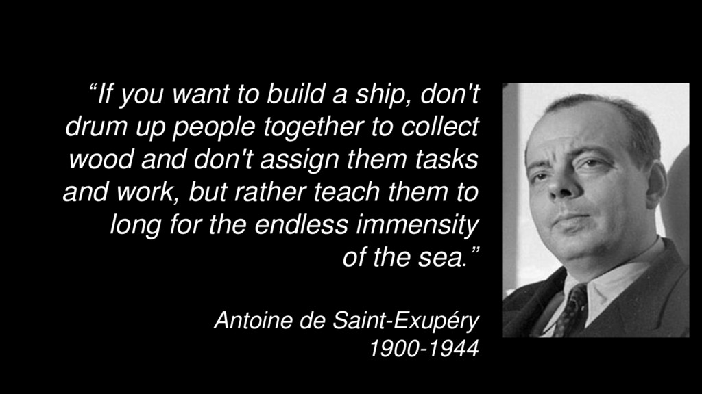 """If you want to build a ship, don't drum up peo..."