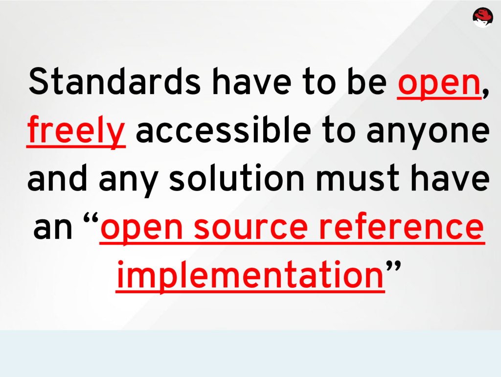 Standards have to be open, freely accessible to...