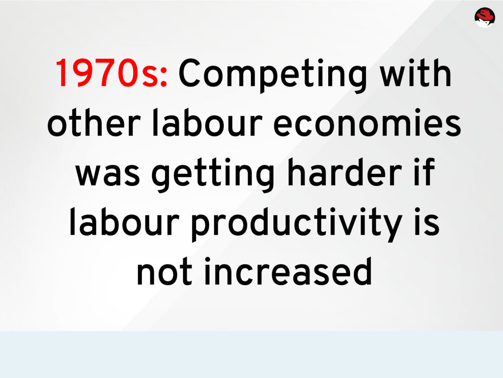 1970s: Competing with other labour economies wa...