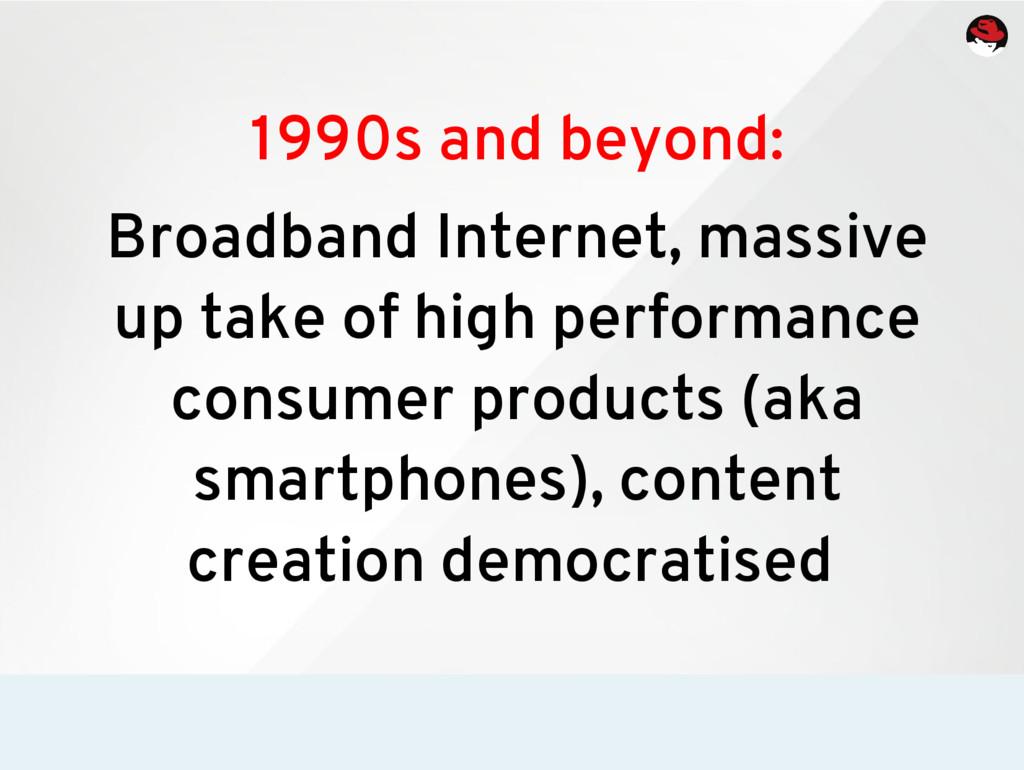 1990s and beyond: Broadband Internet, massive u...