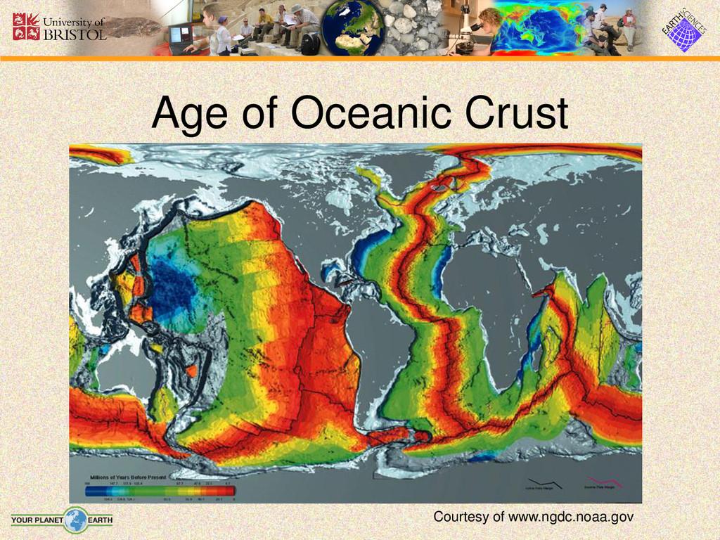 Age of Oceanic Crust Courtesy of www.ngdc.noaa....