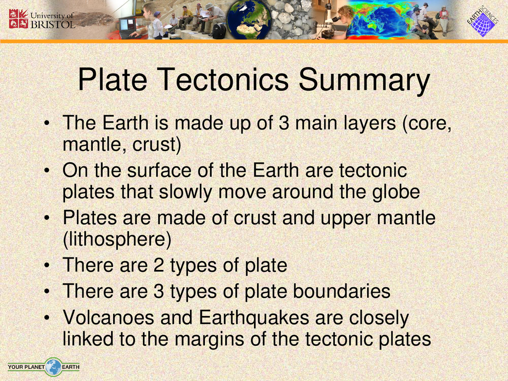 Plate Tectonics Summary • The Earth is made up ...