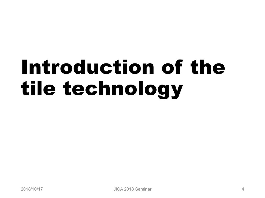 Introduction of the tile technology 2018/10/17 ...
