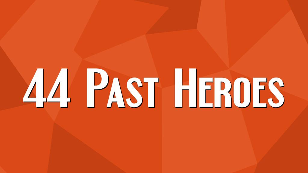 44 Past Heroes