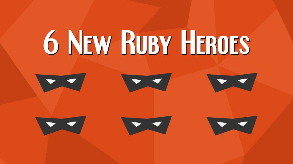 6 New Ruby Heroes