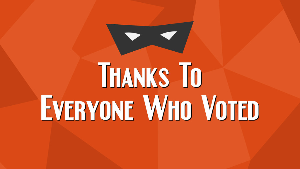 Thanks To Everyone Who Voted