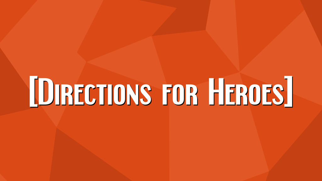 [Directions for Heroes]