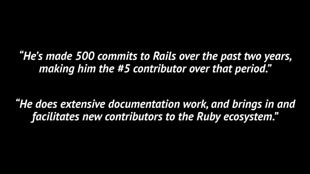 """""""He's made 500 commits to Rails over the past t..."""