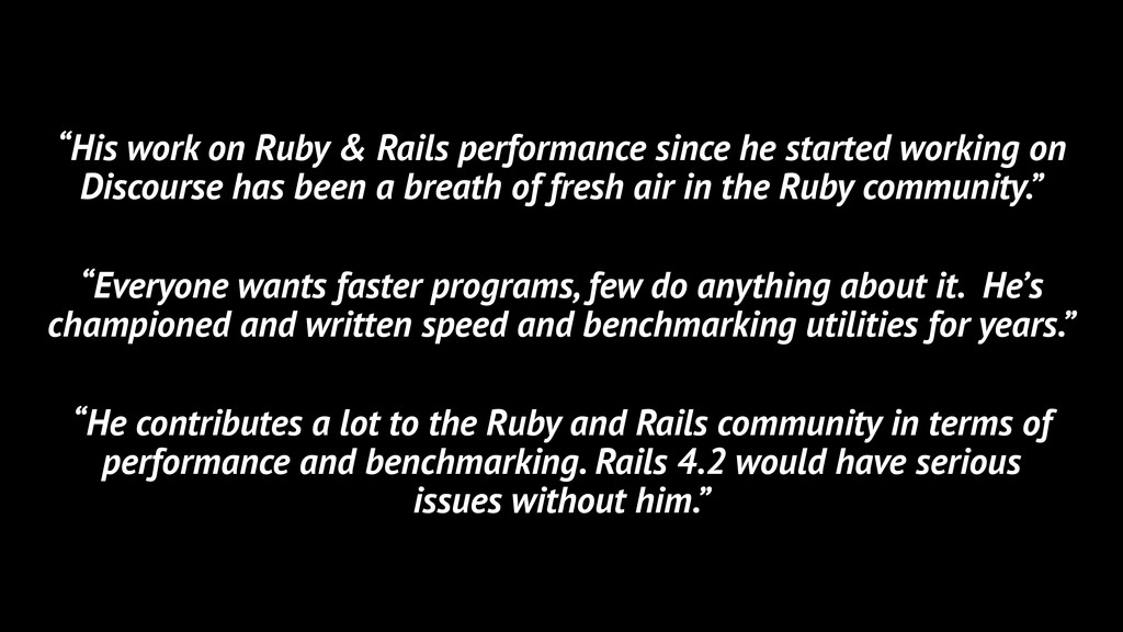 """""""His work on Ruby & Rails performance since he ..."""