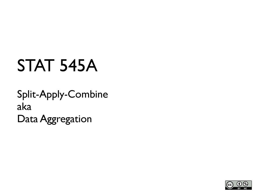 STAT 545A Split-Apply-Combine aka Data Aggregat...
