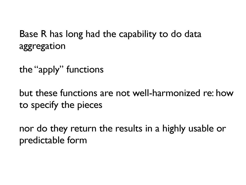 Base R has long had the capability to do data a...