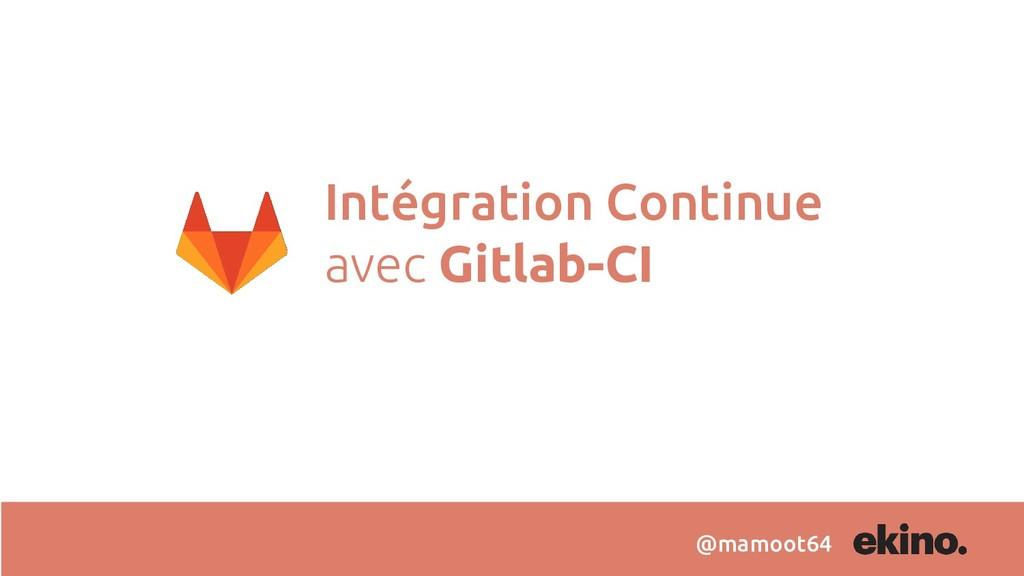 Intégration Continue avec Gitlab-CI @mamoot64