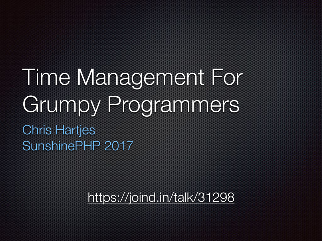 Time Management For Grumpy Programmers Chris Ha...