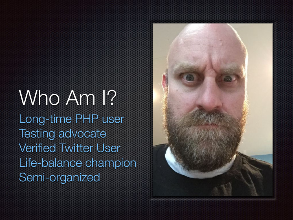 Who Am I? Long-time PHP user Testing advocate V...