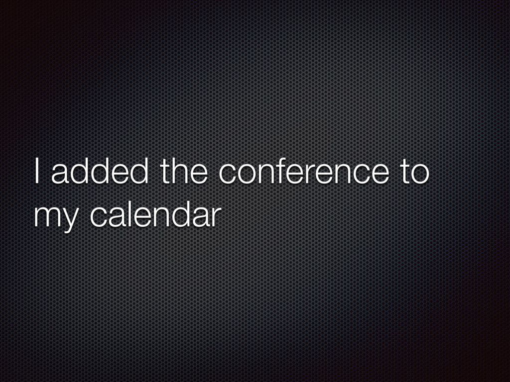 I added the conference to my calendar