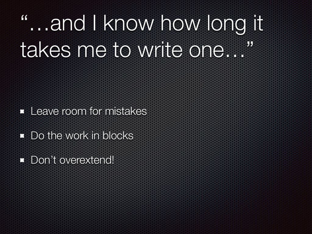 """""""…and I know how long it takes me to write one…..."""