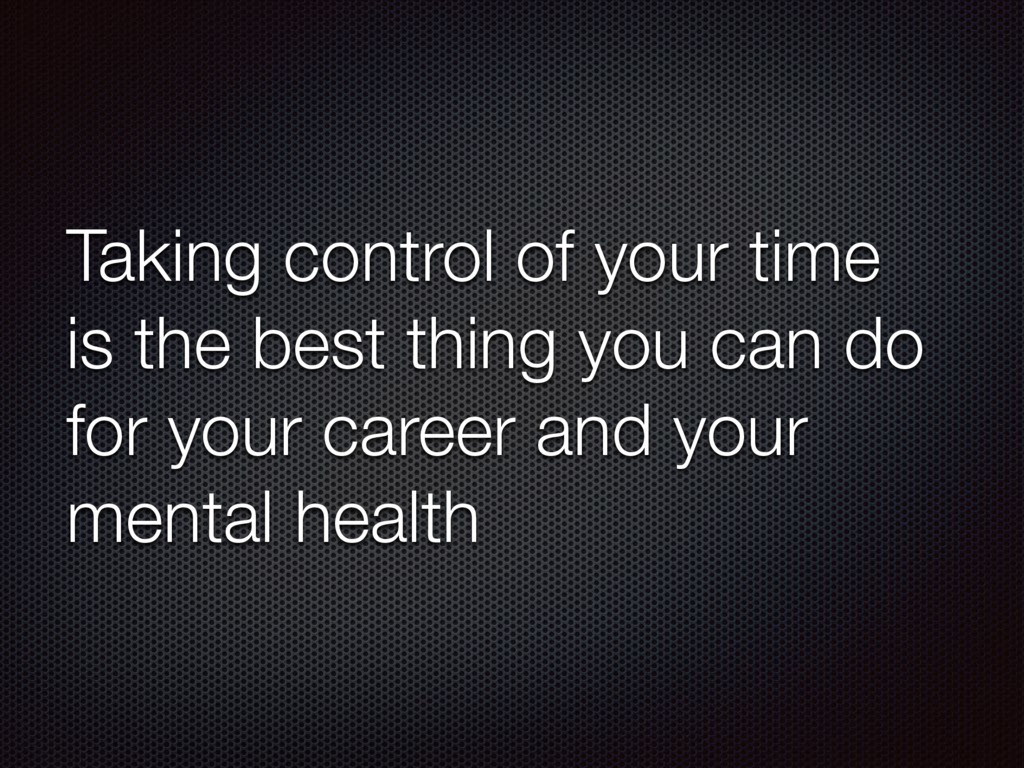 Taking control of your time is the best thing y...