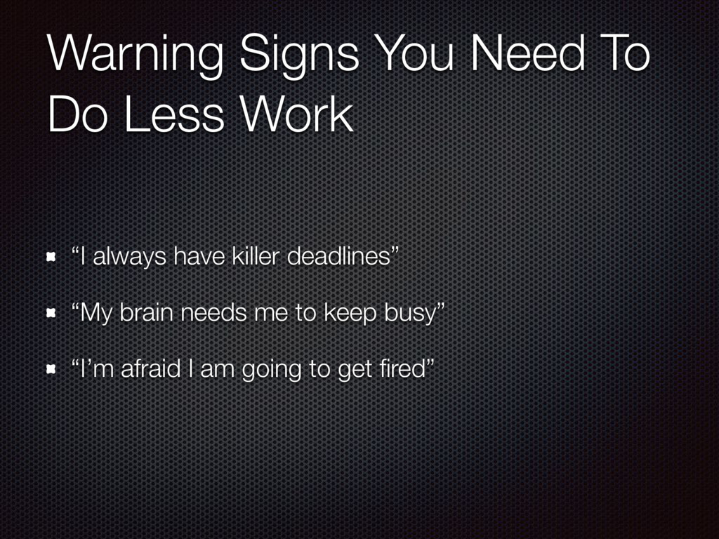 """Warning Signs You Need To Do Less Work """"I alway..."""