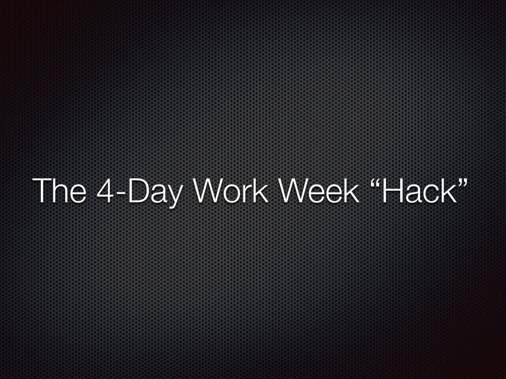 """The 4-Day Work Week """"Hack"""""""
