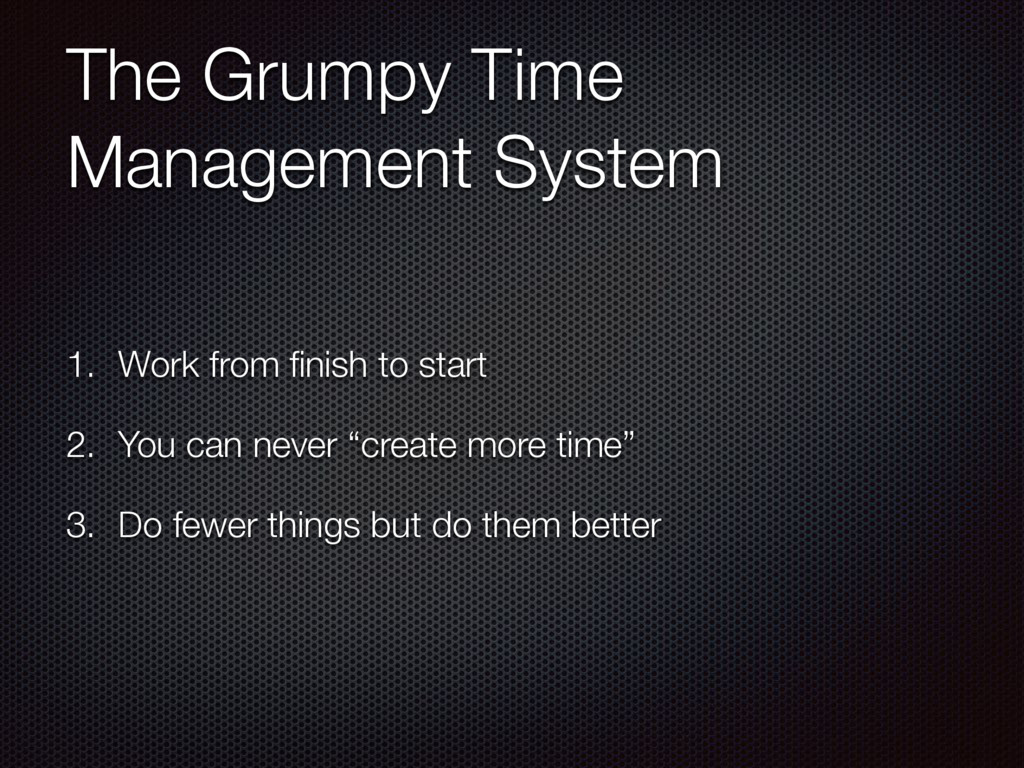 The Grumpy Time Management System 1. Work from ...