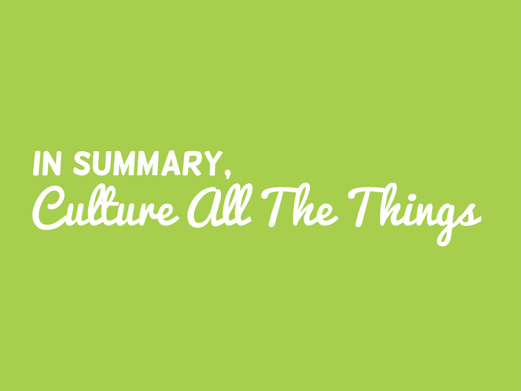 Culture All The Things In Summary,