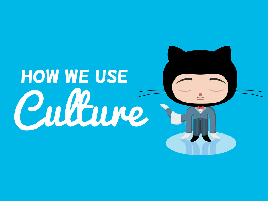 Culture How We use