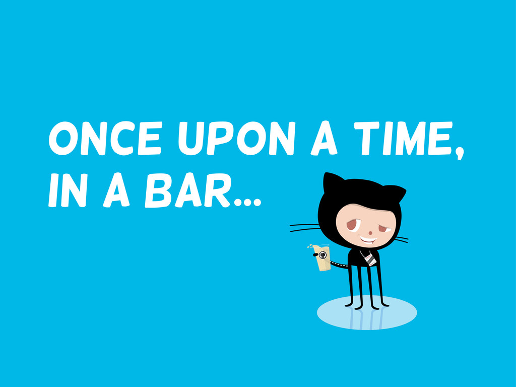 Once upon a time, in a bar...
