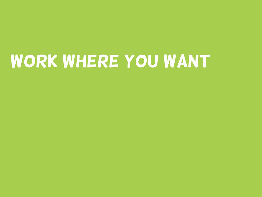 Work where you want