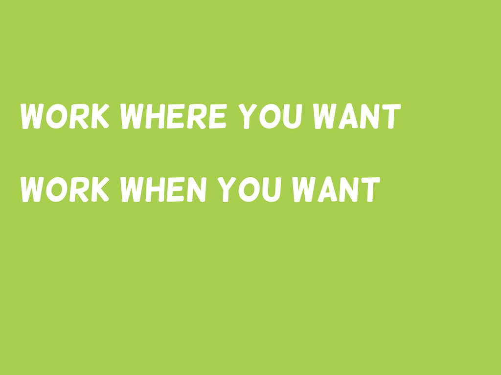 Work where you want Work when You Want