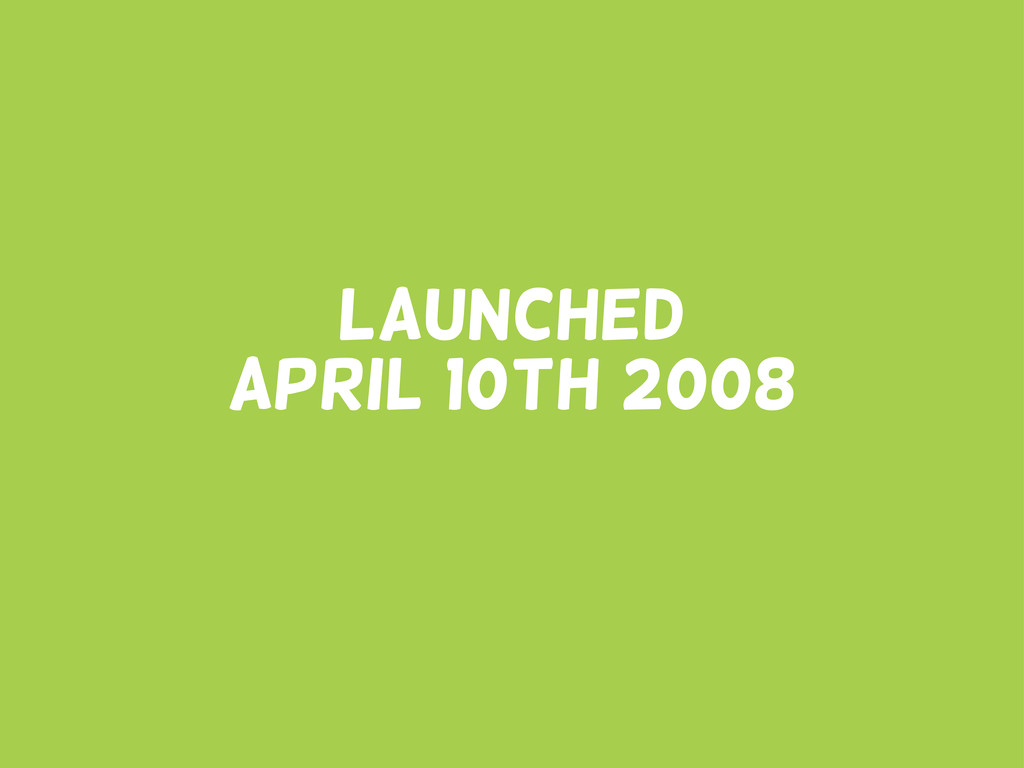 launched APRIL 10th 2008