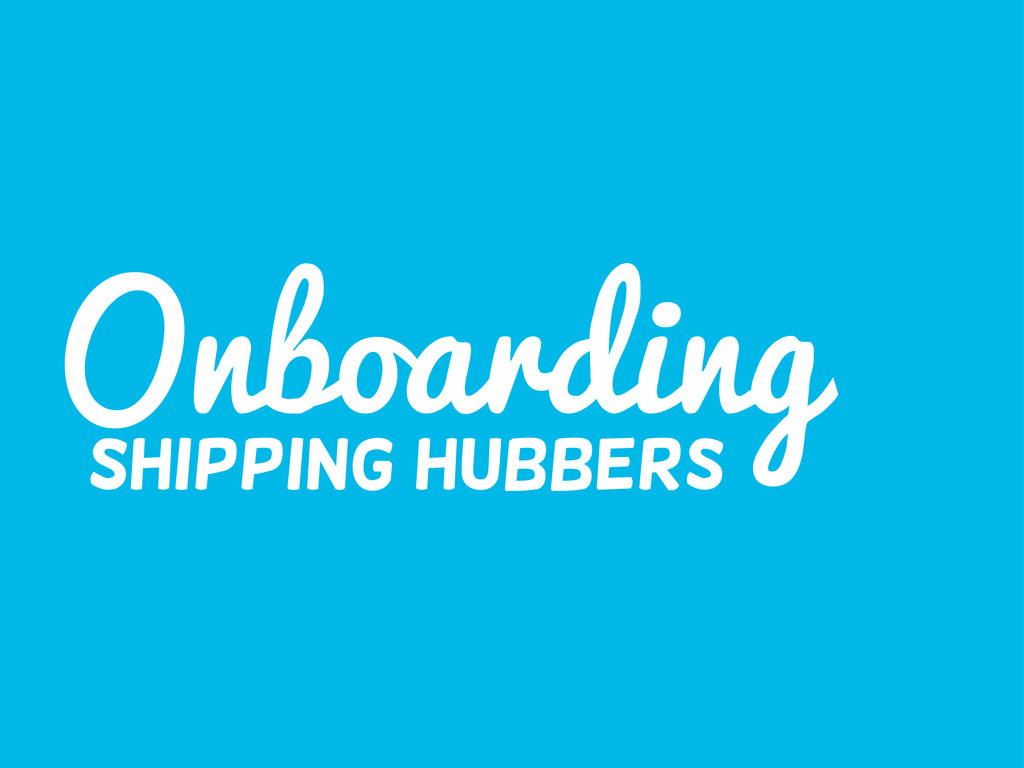 Onboarding Shipping Hubbers