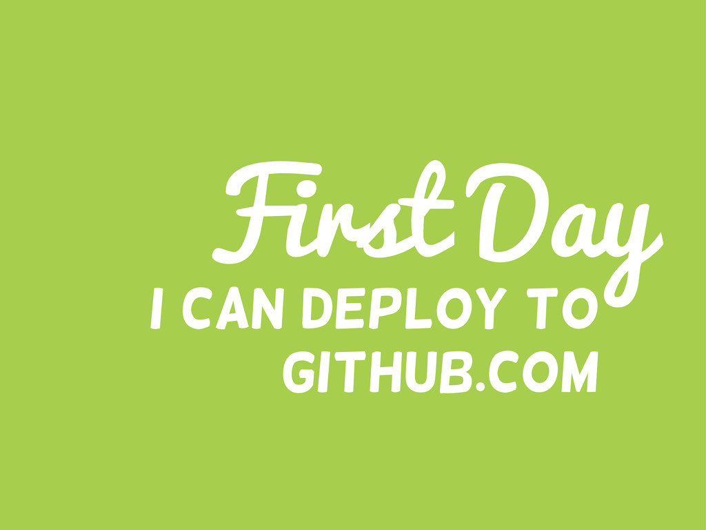 I can deploy to Github.com First Day