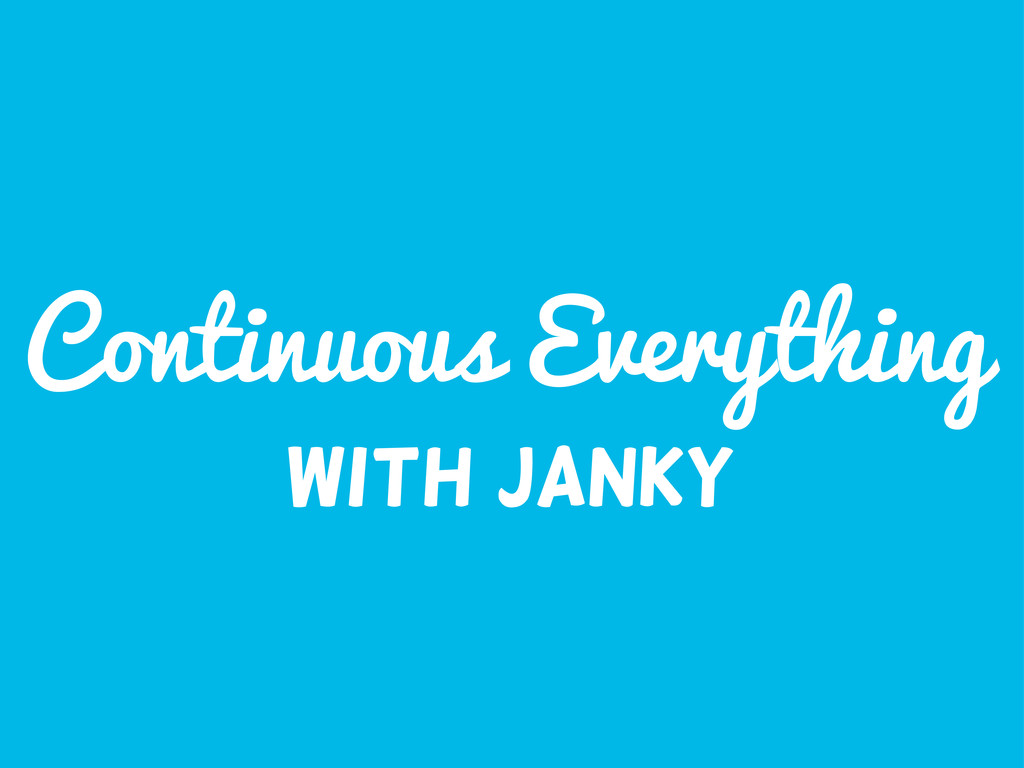 Continuous Everything with janky