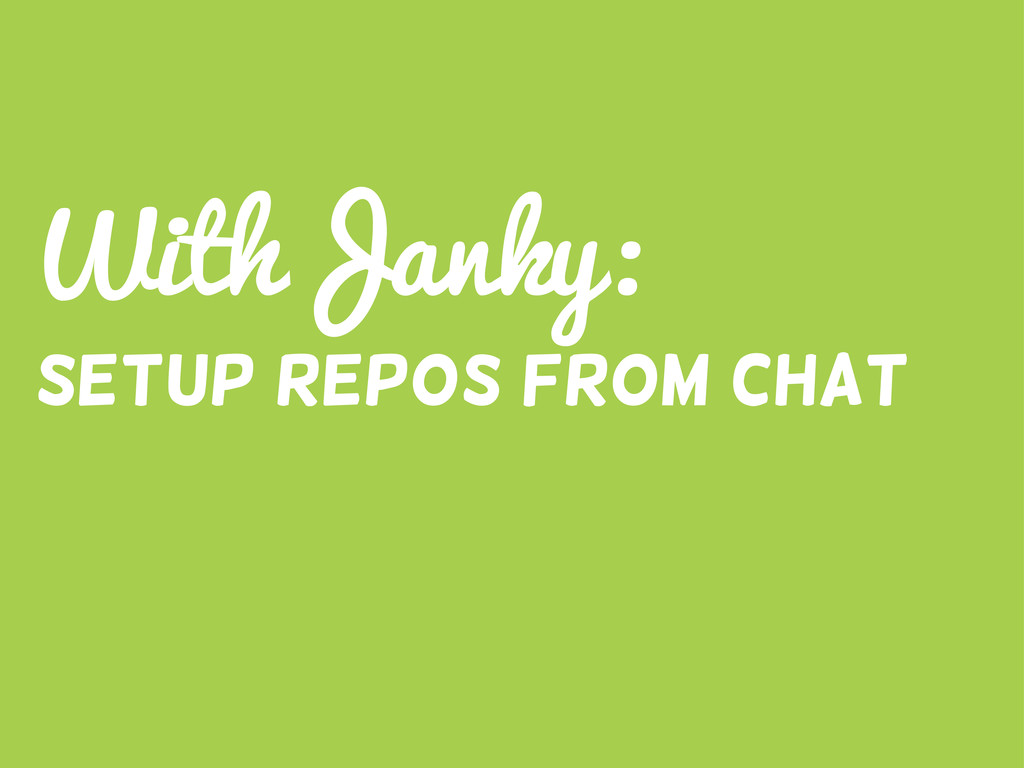 WithJanky: Setup Repos from chat