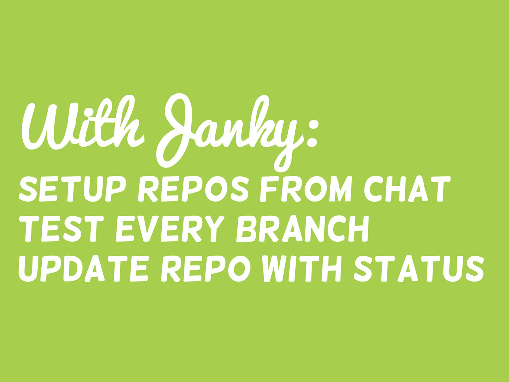 WithJanky: Setup Repos from chat Test every bra...