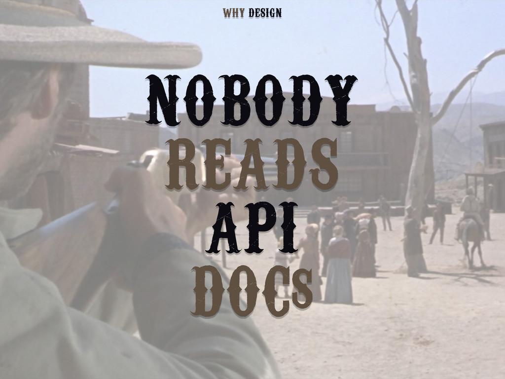 NOBODY READS API DOCs DESIGN WHY