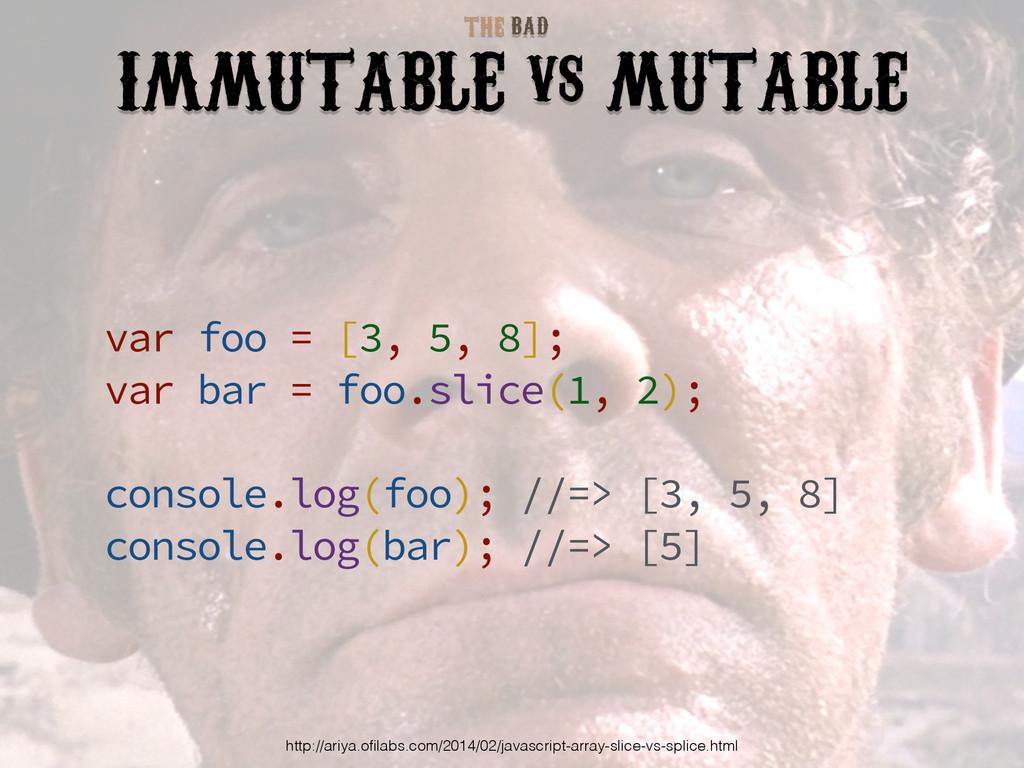 BAD THE IMMUTABLE vs MUTABLE var foo = [3, 5, 8...
