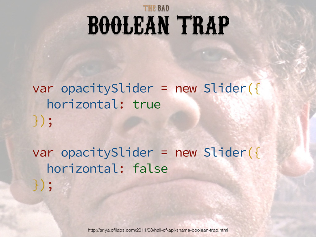 BAD THE BOOLEAN TRAP var opacitySlider = new Sl...