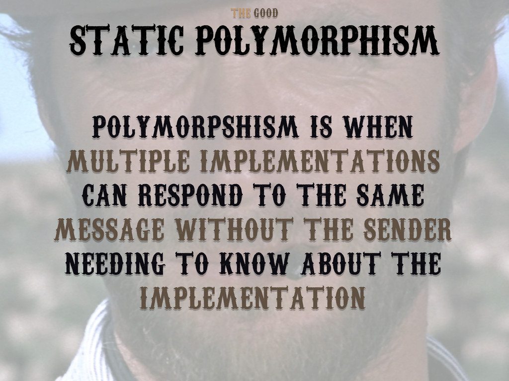 GOOD THE STATIC POLYMORPHISM POLYMORPSHISM IS W...