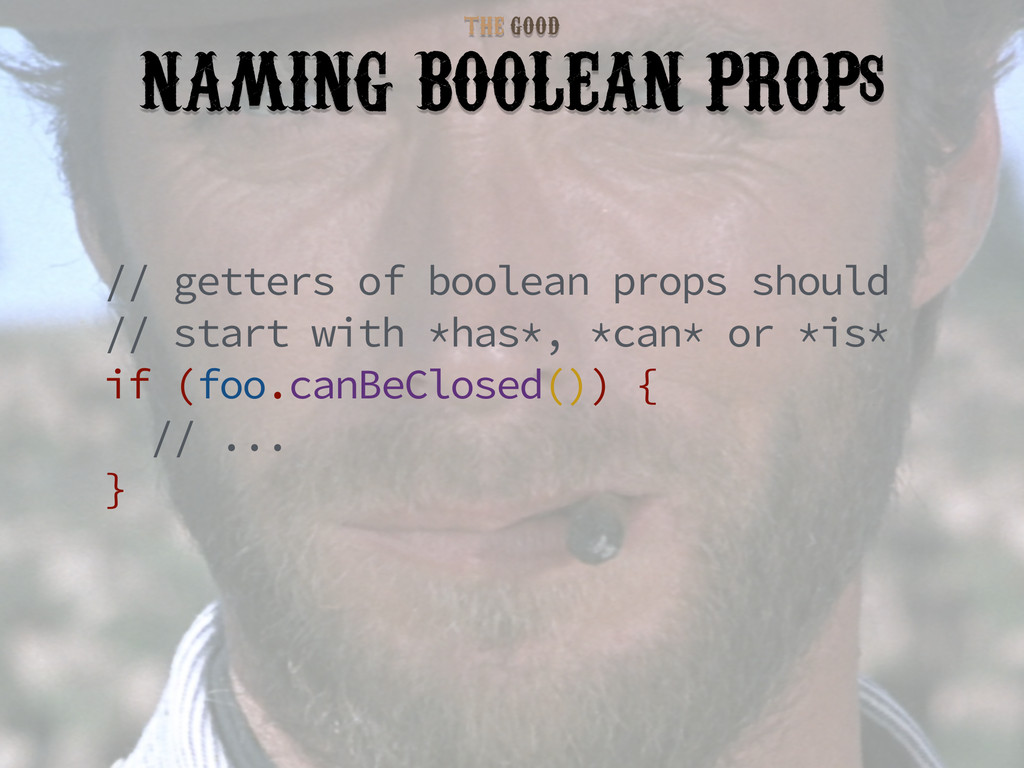 GOOD THE NAMING BOOLEAN PROPs // getters of boo...