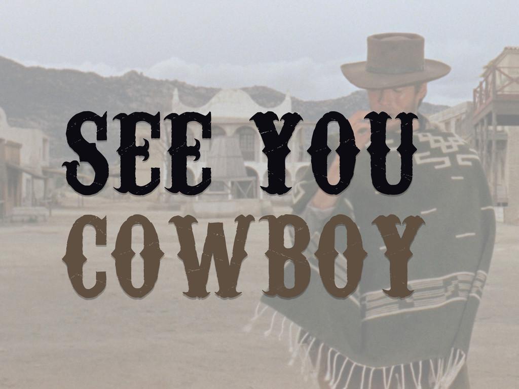 SEE YOU COWBOY