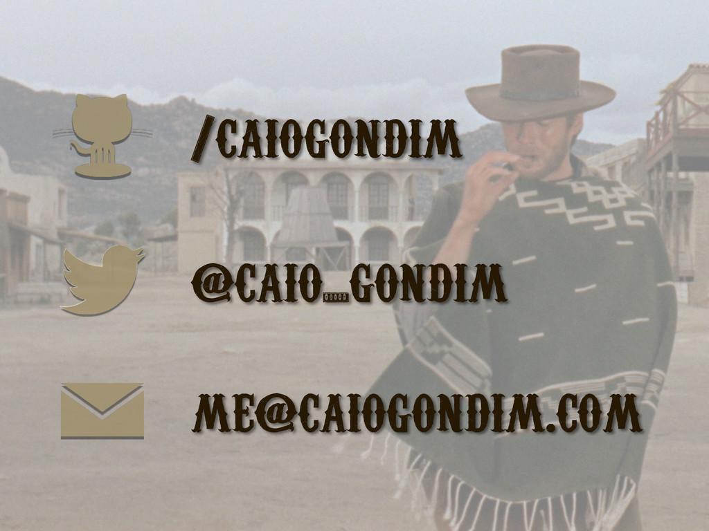 /caiogondim @caio_gondim me@caiogondim.com