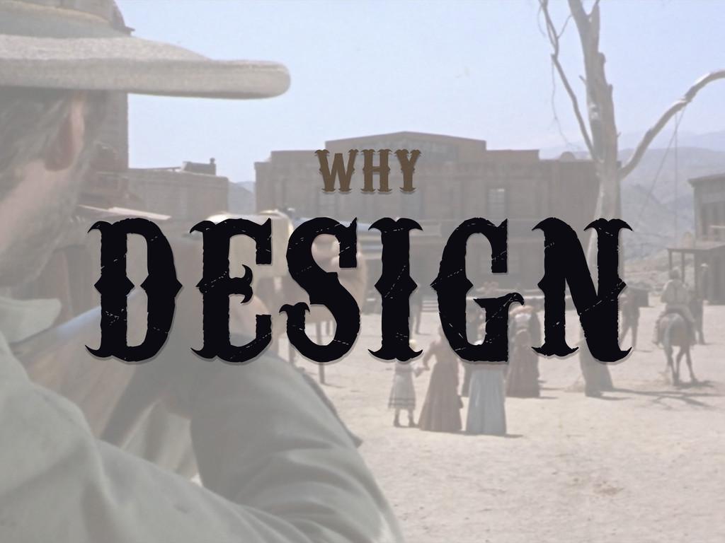 DESIGN WHY
